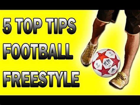 best tips football football soccer freestyle 5 top tips for beginners