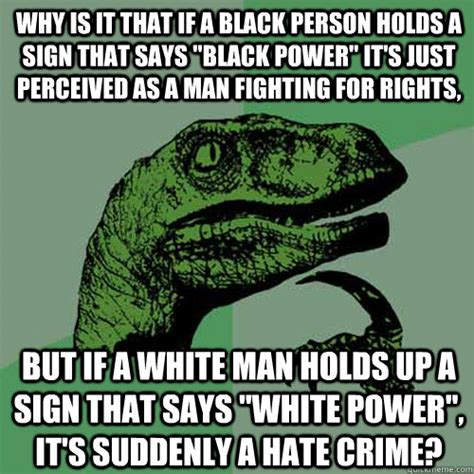 White Power Meme - why is it that if a black person holds a sign that says