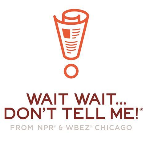 wait wait don t tell me on wyoming public radio