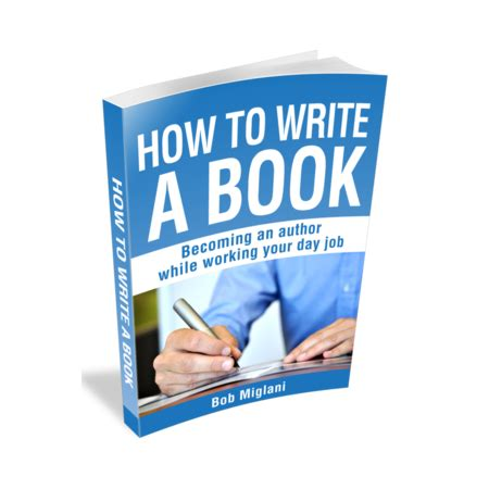 how to write a novel and get it published a small steps guide books how to become an author on the side