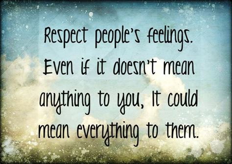 Recpect Fo Others quotes respect peoples feelings quotesgram