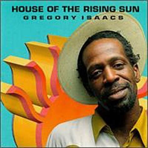 House Of The Sun by Gregory Isaacs House Of The Rising Sun