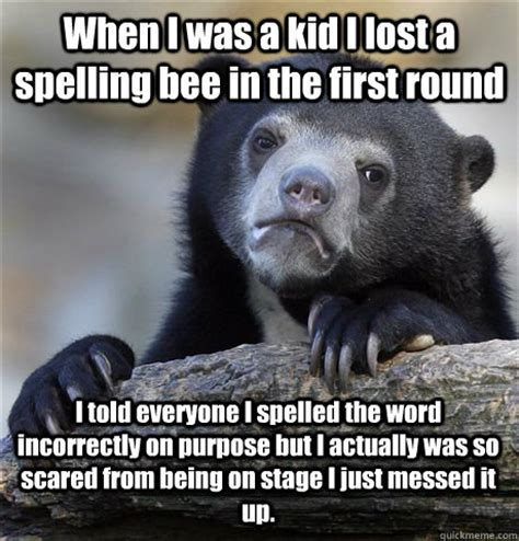 When I Was A Kid Meme - when i was a kid i lost a spelling bee in the first round