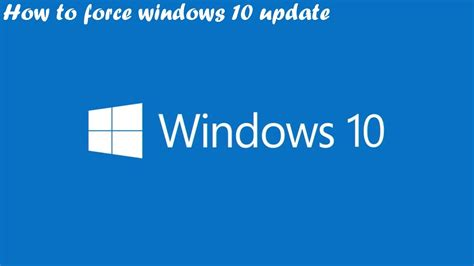 how to force windows 10 update how to force windows 10 update on your windows 8 1 pc