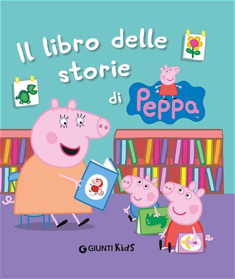 libro peppa pig la primera i libri di peppa pig il libro delle storie di peppa giunti editore giunti editore