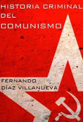 libro historia criminal del comunismo historia criminal del comunismo d 205 az villanueva fernando sinopsis del libro rese 241 as