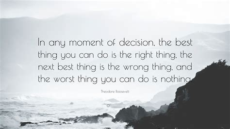 theodore roosevelt quote in any moment of decision the