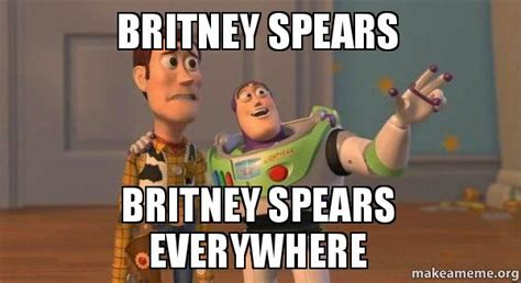 Britney Meme - britney spears britney spears everywhere buzz and woody