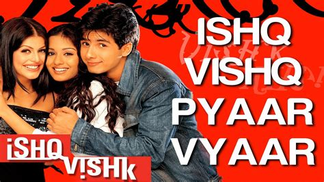 film full movie ishq ishq vishq pyaar vyaar ishq vishk shahid amrita rao