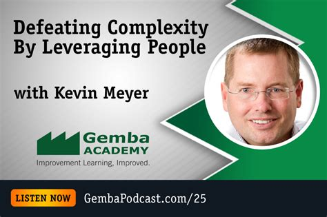 kevin meyer gemba academy ga 025 defeating complexity by leveraging people with kevin meyer gemba academy