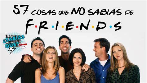 A Friendship S 57 curiosidades friends spoilers 191 sab 237 as que 14