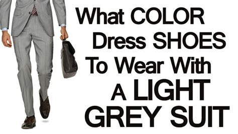 what color shoes to wear with grey suit what color dress shoes does a wear with a light grey