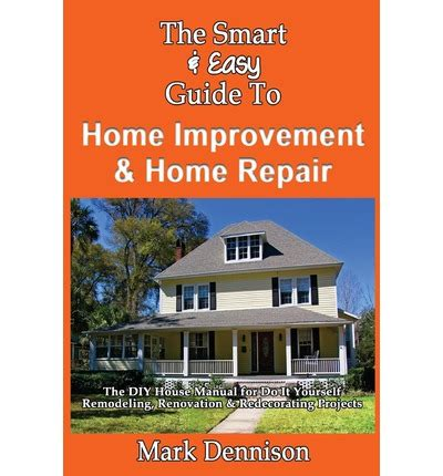 the smart easy guide to home improvement home repair