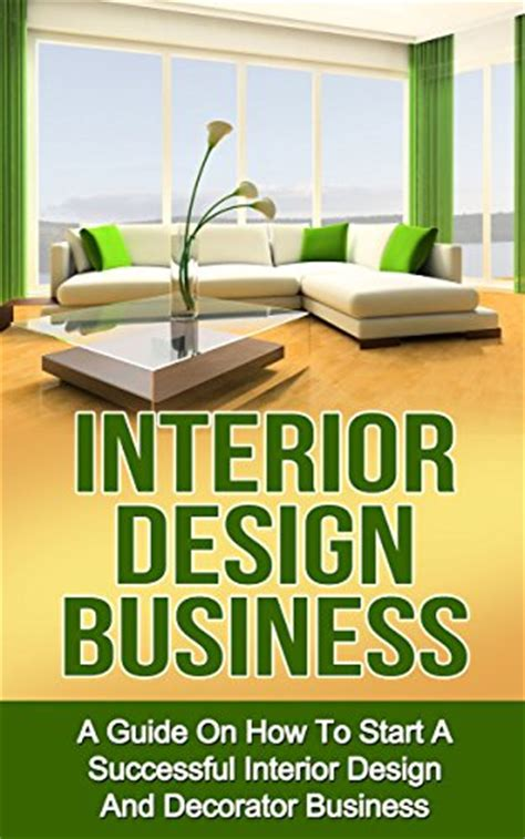 starting a home design business interior design business a guide on how to start a