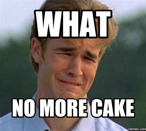 No Cake Meme - home memes com