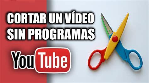 c 243 mo cortar un v 237 deo de youtube sin programas 2017 youtube - Como Cortar Un Video Sin Programas