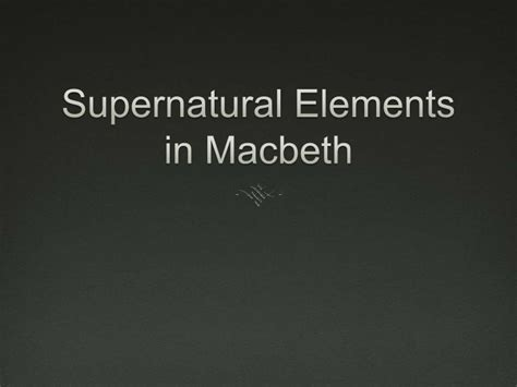 themes and techniques used in macbeth supernatural elements in macbeth
