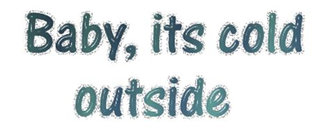 Baby Its Outside by Graphic Groupies Baby It S Cold Outside Word