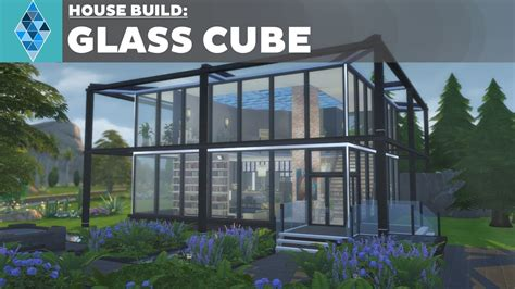 want to build a house the sims 4 house build glass cube youtube