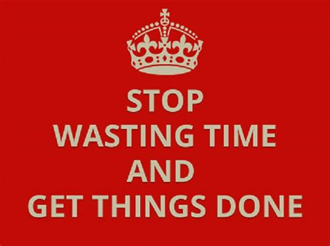 how to stop time ways you need to stop wasting time and how to get things