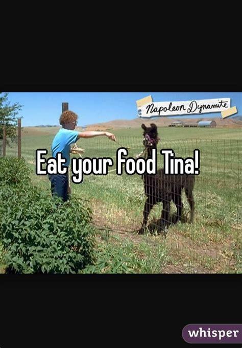 tina eat your food eat your food tina