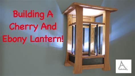 building  cherry  ebony wood lantern youtube