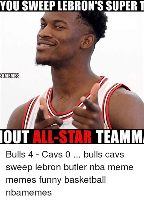 Bulls Memes - you sweep lebron s super t out all star teamm bulls 4