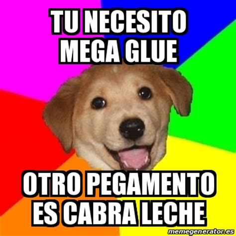 Cabra Meme - meme advice dog tu necesito mega glue otro pegamento es