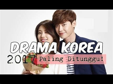 film korea 2017 terlaris 6 drama korea paling ditunggu di 2017 youtube
