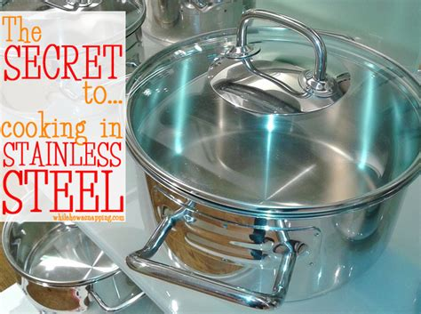 Stanlees Secret by The Secret To Cooking In Stainless Steel While He Was