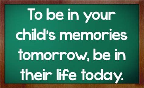 Today Child Tomorrow Future Essay In by Dead Beat Quotes To Be In Your Child S Memories Tomorrow Be In Their Today