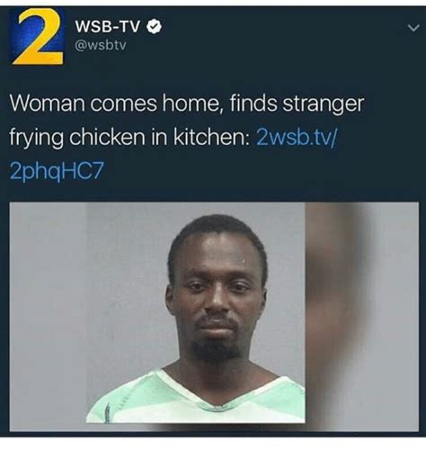 Woman Kitchen Meme - wsb tv woman comes home finds stranger frying chicken in kitchen 2wsbtv 2phqhc7 chicken meme