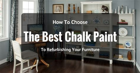 The Best Chalk Paint To Refurbishing Your Furniture