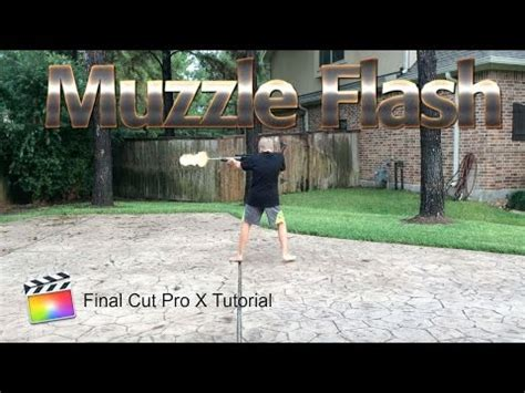 tutorial video final cut pro x final cut pro x tutorial muzzle flash effect youtube