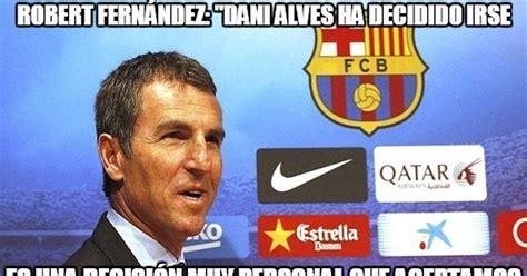 Dani Alves Meme - memedeportes oficial dani alves se va del barcelona