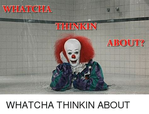 Whatcha Thinkin About Meme - whatcha thinkin about meme thinkin best of the funny meme