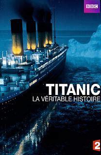 film titanic vrai histoire titanic la v 233 ritable histoire film 2011 documentaire