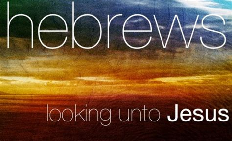 unto the journey of the immeasurable of books welcome back hebrews grace church