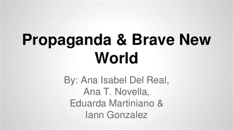 brave new world theme exles bnw propaganda ana t ana i eduarda and iann
