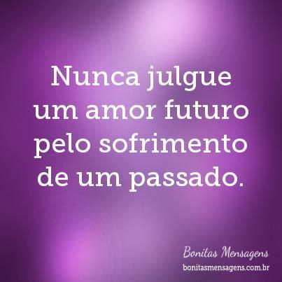 mensgem de amor pra um amor nunca julgue um amor futuro pelo sofrimento de um passado