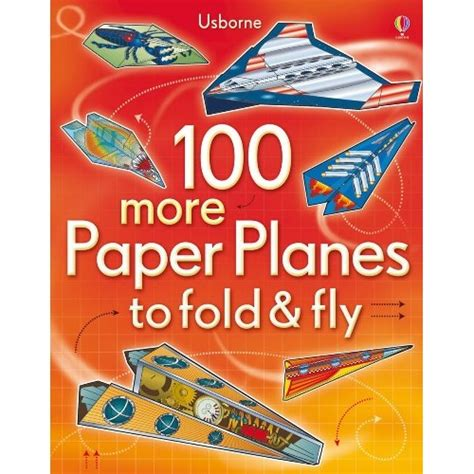 Paper Planes To Fold And Fly - 100 more paper planes to fold and fly usborne from who