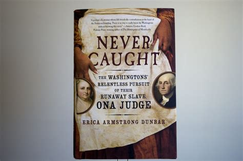 never the washingtons relentless pursuit of their runaway ona judge books never how one of george washington s slaves