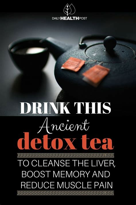 Ancient Detoxing by Ancient Detox Tea To Cleanse The Liver And Reduce