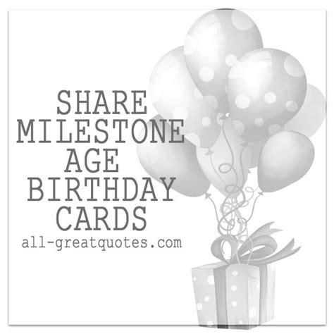Milestone Birthday Quotes Share Milestone Age Birthday Cards All Greatqutoes Com