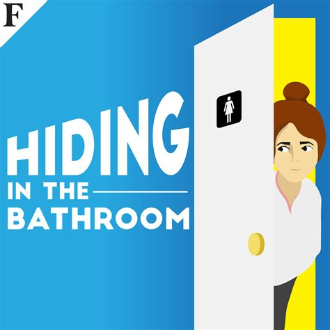 in the forbes podcasts hiding in the bathroom