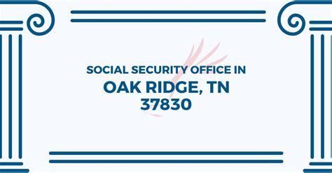 Oak Ridge Social Security Office social security office in oak ridge tennessee 37830 get
