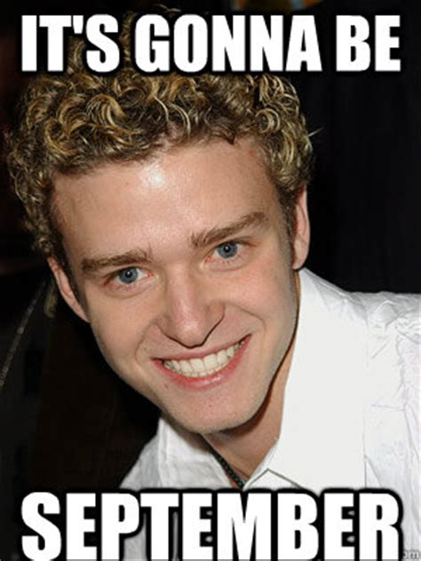 Its Gonna Be May Meme - it s gonna be september justin timberlake its gonna be