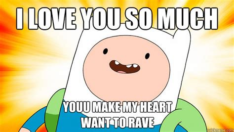 Love You So Much Meme - i love you so much youu make my heart want to rave