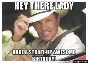 George Strait Meme - hey there lady have a strait up awesome birthday