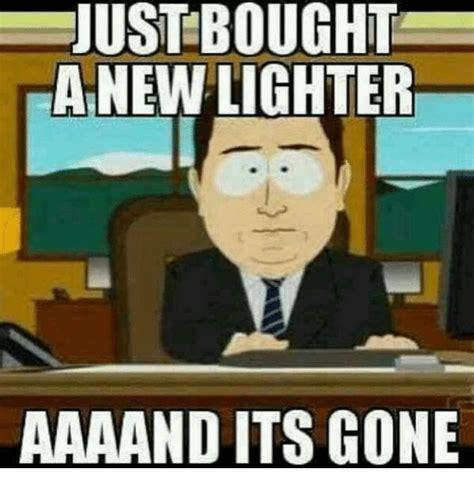 Aaaand Its Gone Meme - ustbought a new lighter aaaand its gone meme on sizzle